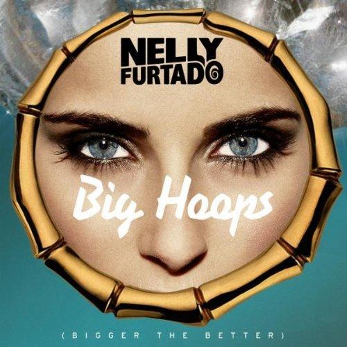 Big Hoops (Bigger the Better) Nelly Furtado